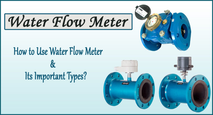 water flow meter- How to Use Water Flow Meter and Its Important Types?